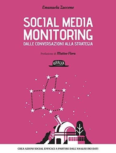 Social media monitoring dalle conversazioni alla strategia: Crea azioni Social efficaci a partire dallanalisi dei dati  by  Emanuela Zaccone