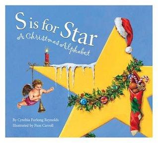S Is For Star : A Christmas Alphabet Cynthia Furlong Reynolds