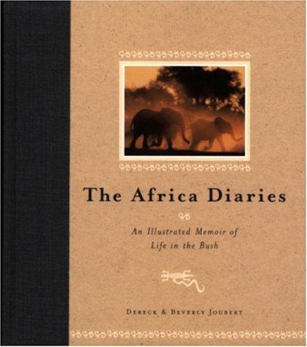 The Africa Diaries: An Illustrated Memoir of Life in the Bush Dereck Joubert