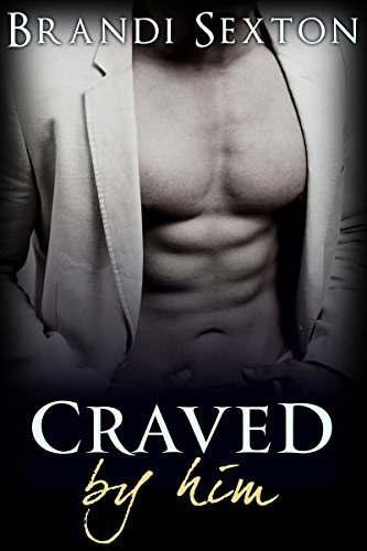 ROMANCE:: Craved By Him ( An Alpha Billionaire Chance Encounter Romance Series Book 1) ((New Adult, Coming Of Age, Alpha Billionaire Romance Short Stories)) Brandi Sexton