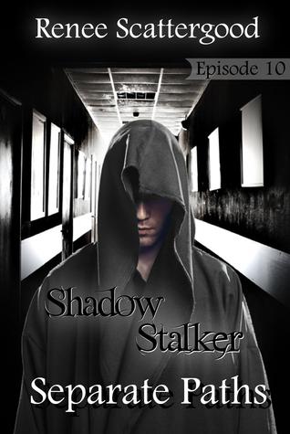 Shadow Stalker: Separate Paths (Episode 10)  by  Renee Scattergood