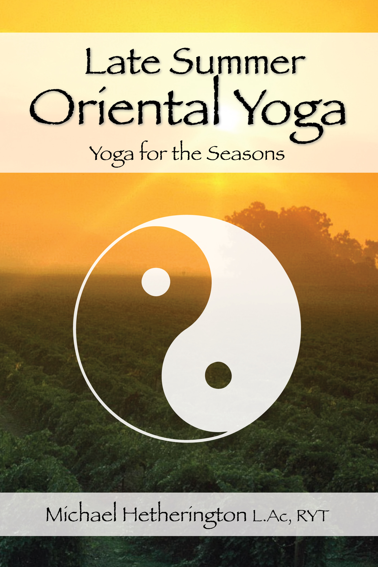 Late Summer Oriental Yoga: Taoist and Hatha yoga for the Seasons Michael Hetherington