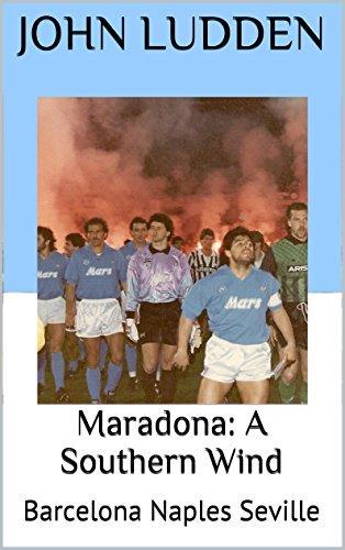 Maradona: A Southern Wind: Barcelona Naples Seville  by  John Ludden