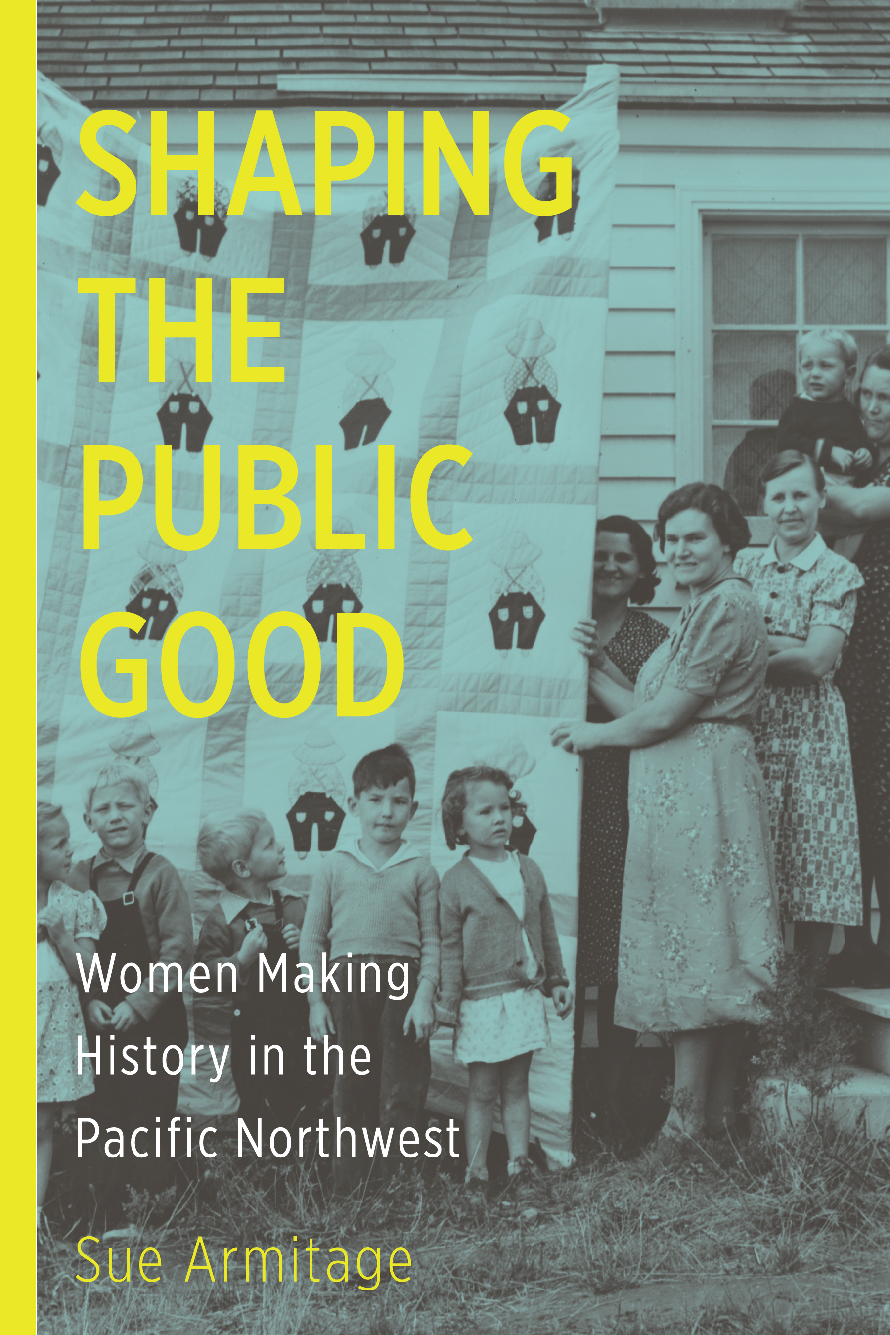 Shaping the Public Good: Women Making History in the Pacific Northwest  by  Sue Armitage