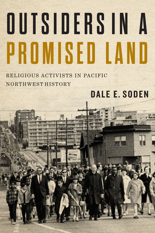 Outsiders in a Promised Land: Religious Activists in Pacific Northwest History  by  Dale Soden