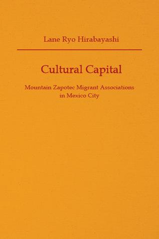 Cultural Capital: Mountain Zapotec Migrant Associations in Mexico City Lane Ryo Hirabayashi