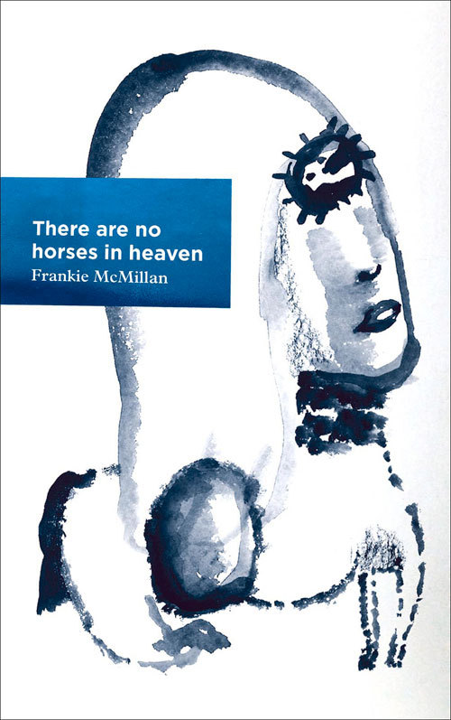 There Are No Horses in Heaven  by  Frankie McMillan