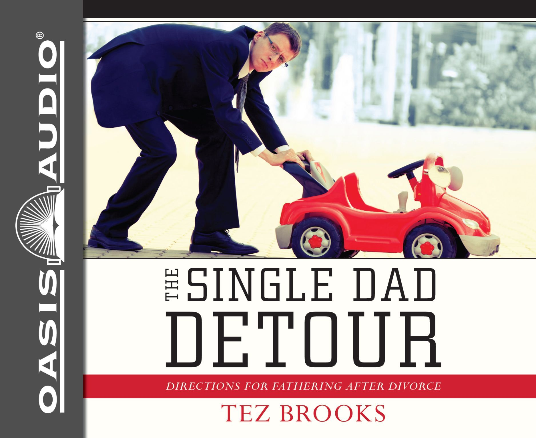The Single Dad Detour (Library Edition): Directions for Fathering After Divorce Tez Brooks