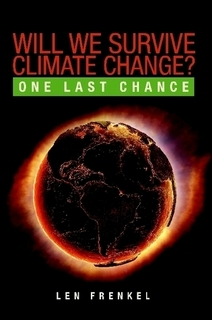 Will We Survive Climate Change?: One Last Chance Len Frenkel