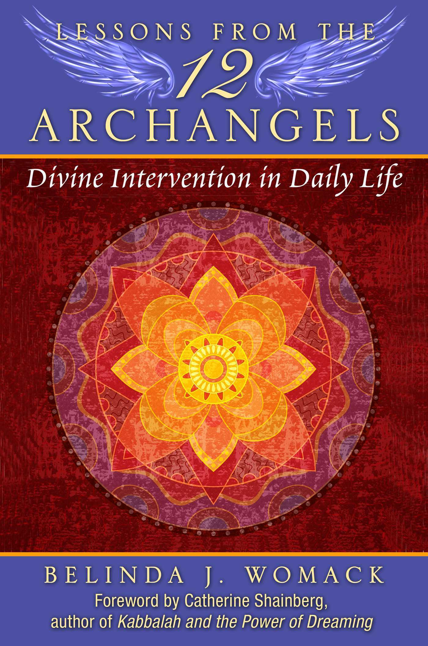 Lessons from the Twelve Archangels: Divine Intervention in Daily Life  by  Belinda J. Womack