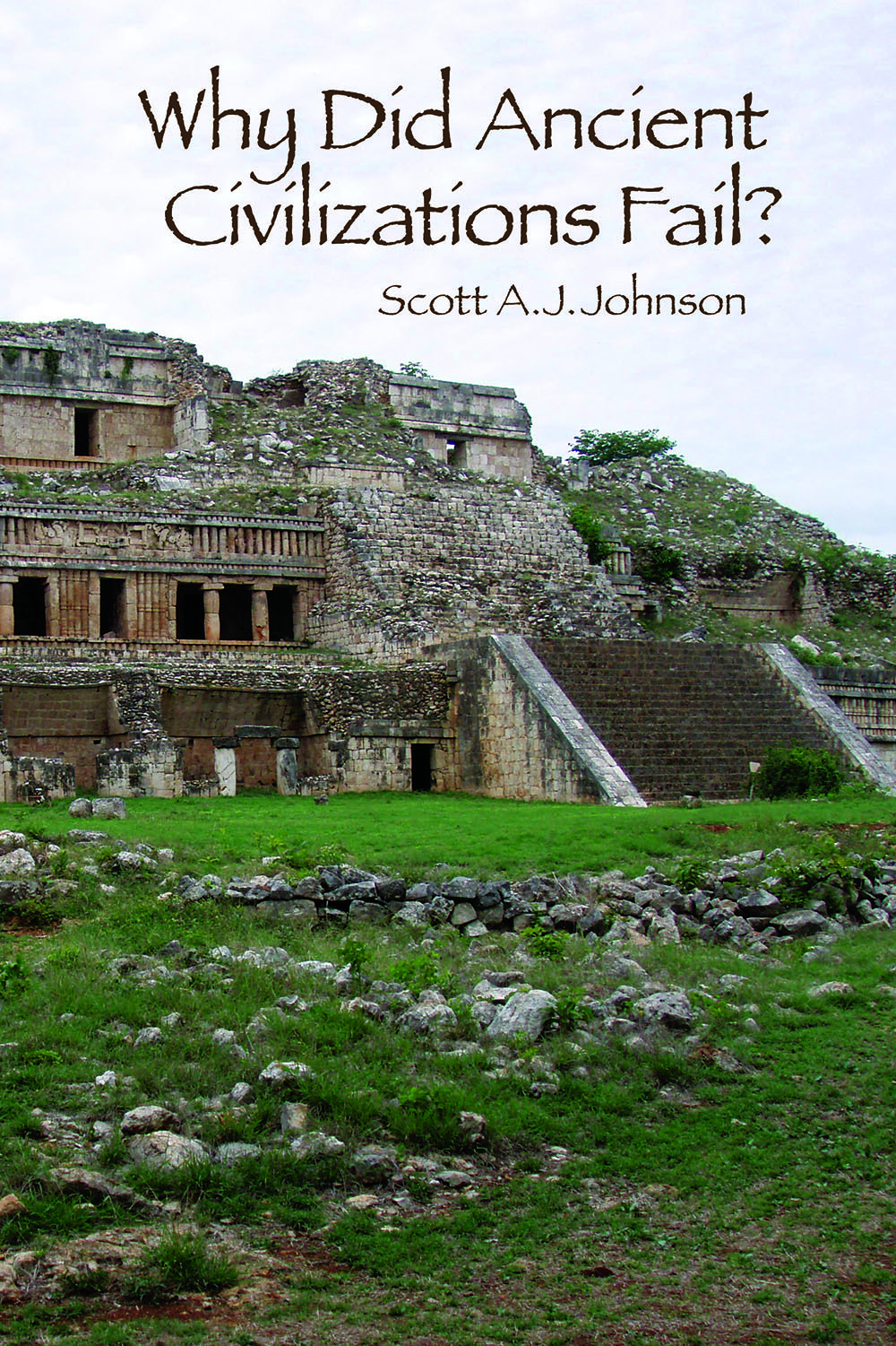 Why Did Ancient Civilizations Fail?  by  Scott A J Johnson