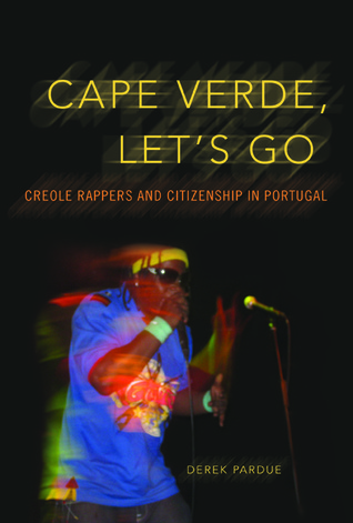 Cape Verde, Lets Go: Creole Rappers and Citizenship in Portugal Derek Pardue