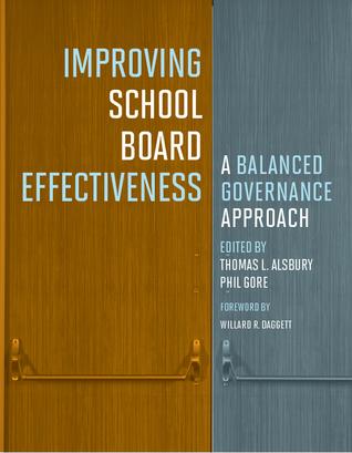 Improving School Board Effectiveness: A Balanced Governance Approach  by  Thomas L. Alsbury