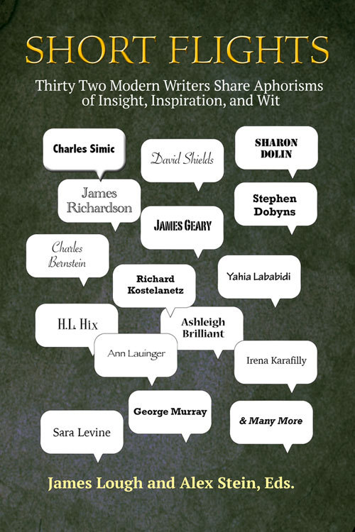 Short Flights: Thirty-Two Modern Writers Share Aphorisms of Insight, Inspiration, and Wit James Lough