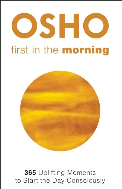 First in the Morning: 365 Uplifting Moments to Start the Day Consciously  by  Osho