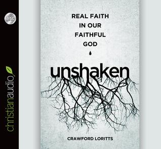 Unshaken: Real Faith in Our Faithful God Crawford W. Loritts Jr.