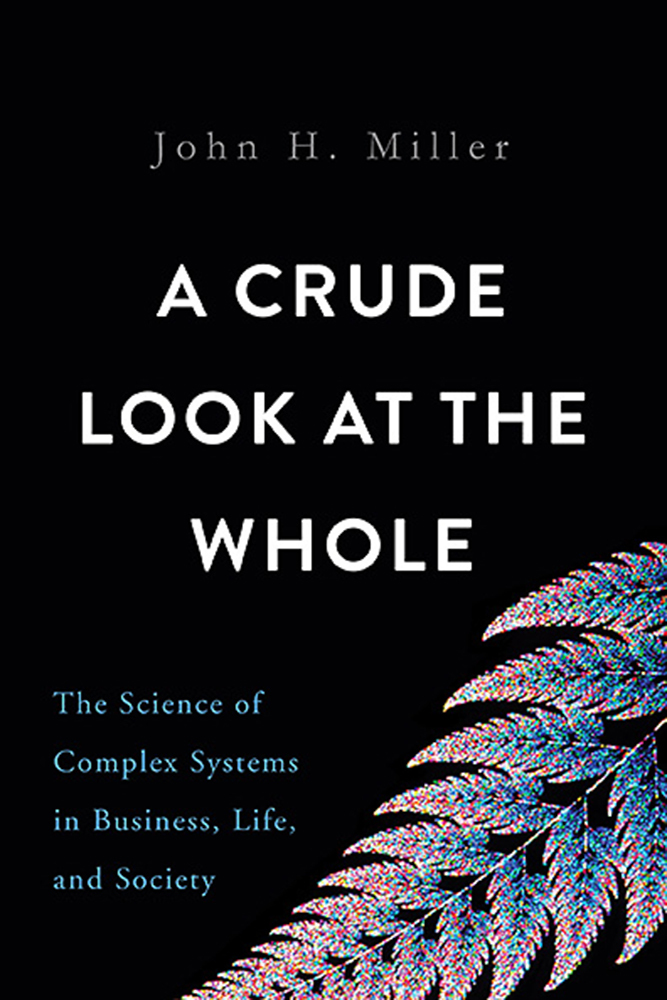 A Crude Look at the Whole: The Science of Complex Systems in Business, Life, and Society  by  Miller H. John