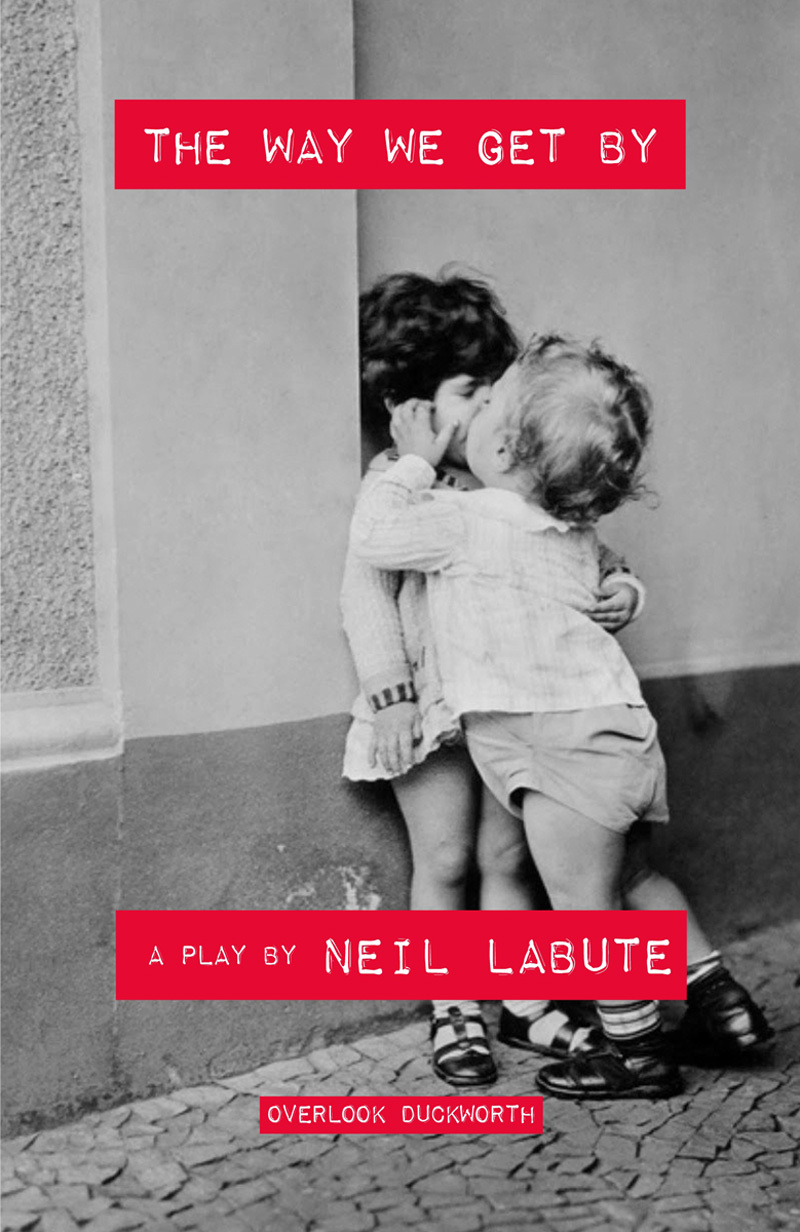 The Way We Get By: A Play  by  Neil LaBute