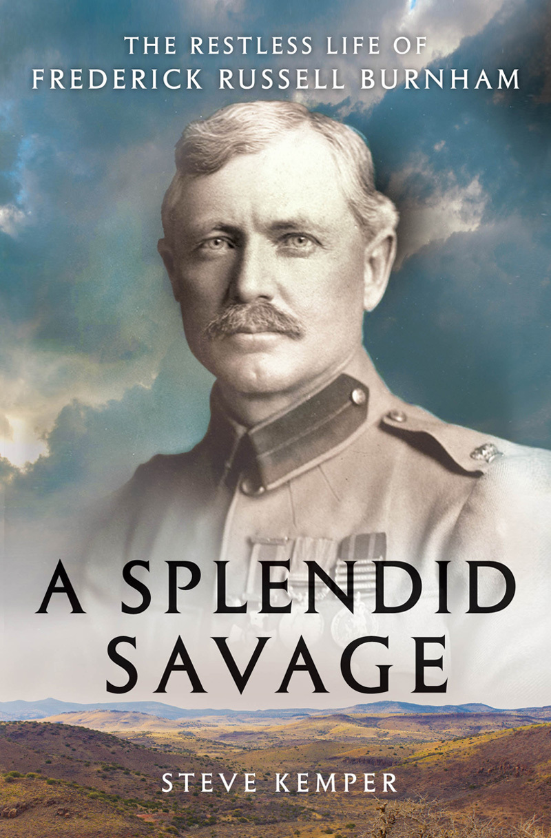 A Splendid Savage: The Restless Life of Frederick Russell Burnham  by  Steve Kemper