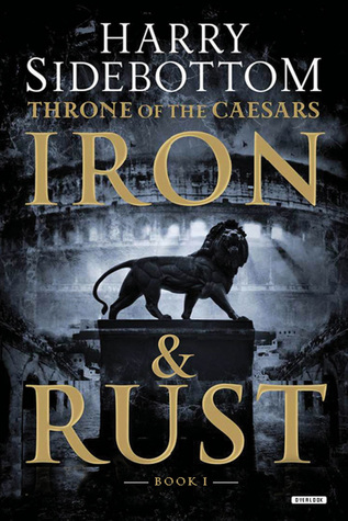 Iron and Rust: Throne of the Caesars: Book 1  by  Harry Sidebottom