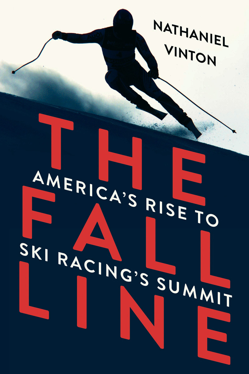 The Fall Line: Americas Rise to Ski Racings Summit  by  Nathaniel Vinton
