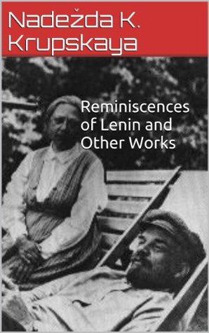 Reminiscences of Lenin and Other Works  by  Nadežda Krupskaya