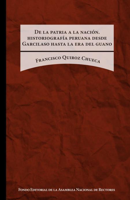 De la patria a la nación. Historiografía peruana desde Garcilaso hasta la era del guano  by  Francisco Quiroz Chueca