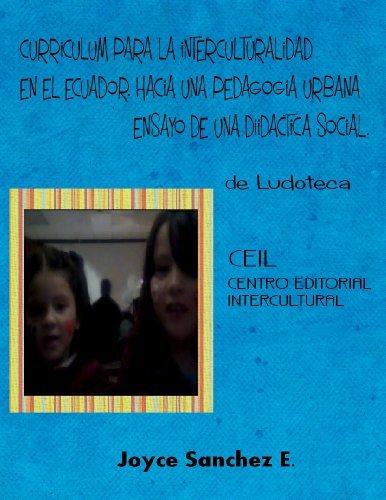 CURRICULUM PARA LA INTERCULTURALIDAD EN LA EDUCACION HISPANA DEL ECUADOR.HACIA UNA PEDAGOGÍA URBANA. (INTERCULTURALIDAD PARA EL ECUADOR. nº 2)  by  Joyce Sánchez E.