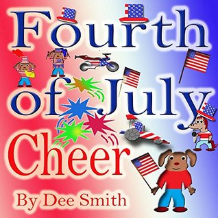 July Fourth Cheer: A Rhyming Picture Book for Children about the Fourth of July, July 4th Cheer and Family Fun on the Fourth of July  by  Dee Smith