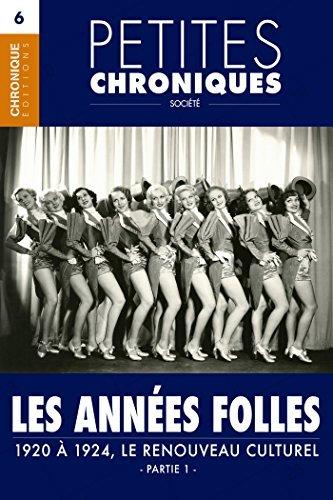 Petites Chroniques #6 : Les années folles - 1920 à 1924, Le renouveau culturel - Partie 1: Petites Chroniques, T6  by  Éditions Chronique