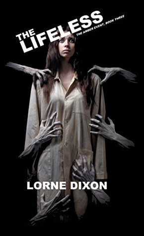 The Lifeless: The Amber Event, Book Three  by  Lorne Dixon