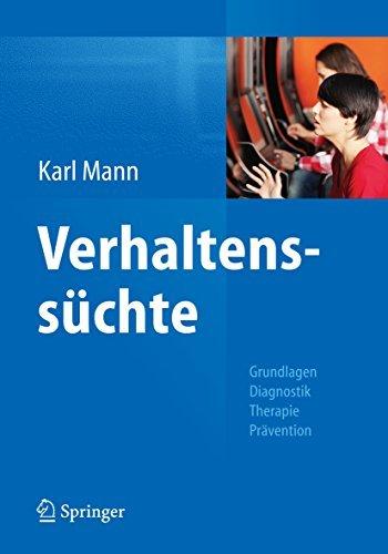 Verhaltenssüchte: Grundlagen, Diagnostik, Therapie, Prävention  by  Karl Mann