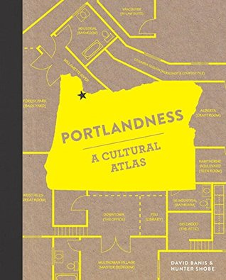 Portlandness: A Cultural Atlas  by  David Banis