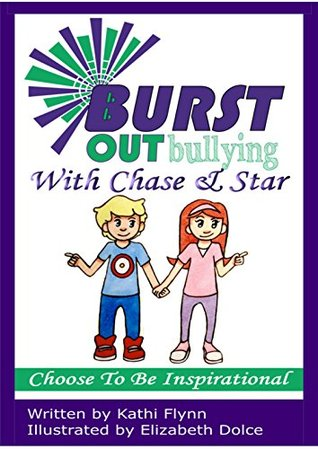 Burst Out Bullying With Chase And Star: Choose to Be Inspirational Kathi Flynn