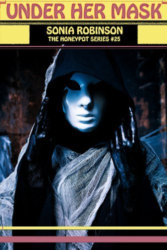 Under Her Mask (Erotica Horror Revenge) (The Honeypot Series Book 25)  by  Sonia Robinson