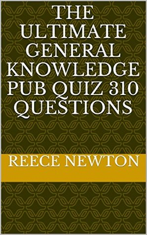 The Ultimate General Knowledge Pub Quiz 310 Questions  by  Reece Newton