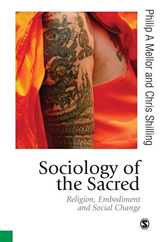 Sociology of the Sacred: Religion, Embodiment and Social Change Philip A Mellor