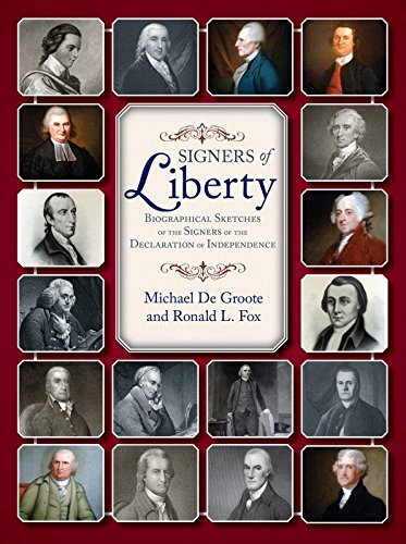 Signers of Liberty: Biographical Sketches of the Signers of the Declaration of Independence  by  Michael De Groote