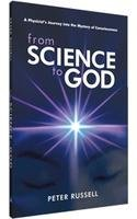 From Science To God : A Physicists Journey Into The Mystery Of Consciousness Peter Russell