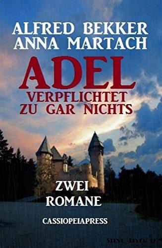 Adel verpflichtet zu gar nichts: Zwei Romane: Cassiopeiapress Unterhaltung  by  Alfred Bekker