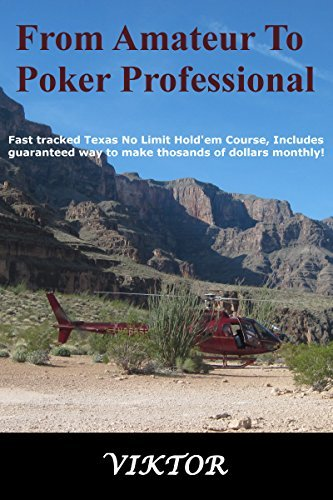 From Amateur To Poker Professional: Fast tracked Texas No Limit Holdem course, Includes guaranteed way to make thousands of dollars monthly!  by  Viktor