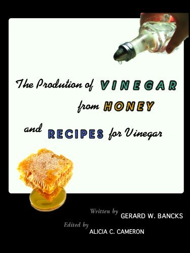 The Production of Vinegar from Honey and Recipes for Vinegar Gerard W. Bancks