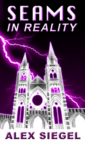 Seams in Reality (Seams in Reality, #1)  by  Alex Siegel