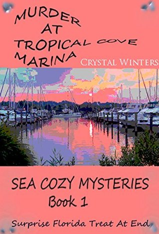 Murder At Tropical Cove Marina (Cozy Mystery) (Sea Cozy Mysteries Book 1)  by  Crystal Winters