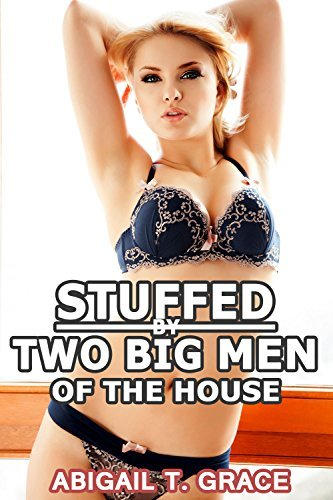 Stuffed By Two Big Men Of The House Abigail T. Grace