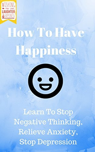 The Happy Person: Permanently Defeat Depression, Anxiety and Negativity Today  by  John Paul Lee