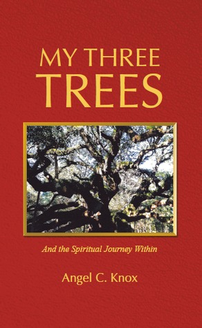 My Three Trees and the Spiritual Journey Within  by  Angel C. Knox