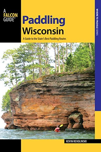 Paddling Wisconsin: A Guide to the States Best Paddling Routes (Paddling Series) Kevin Revolinski