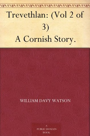 Trevethlan: (Vol 2 of 3) A Cornish Story. William Davy Watson