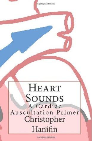 Heart Sounds: A Cardiac Auscultation Primer Christopher Hanifin